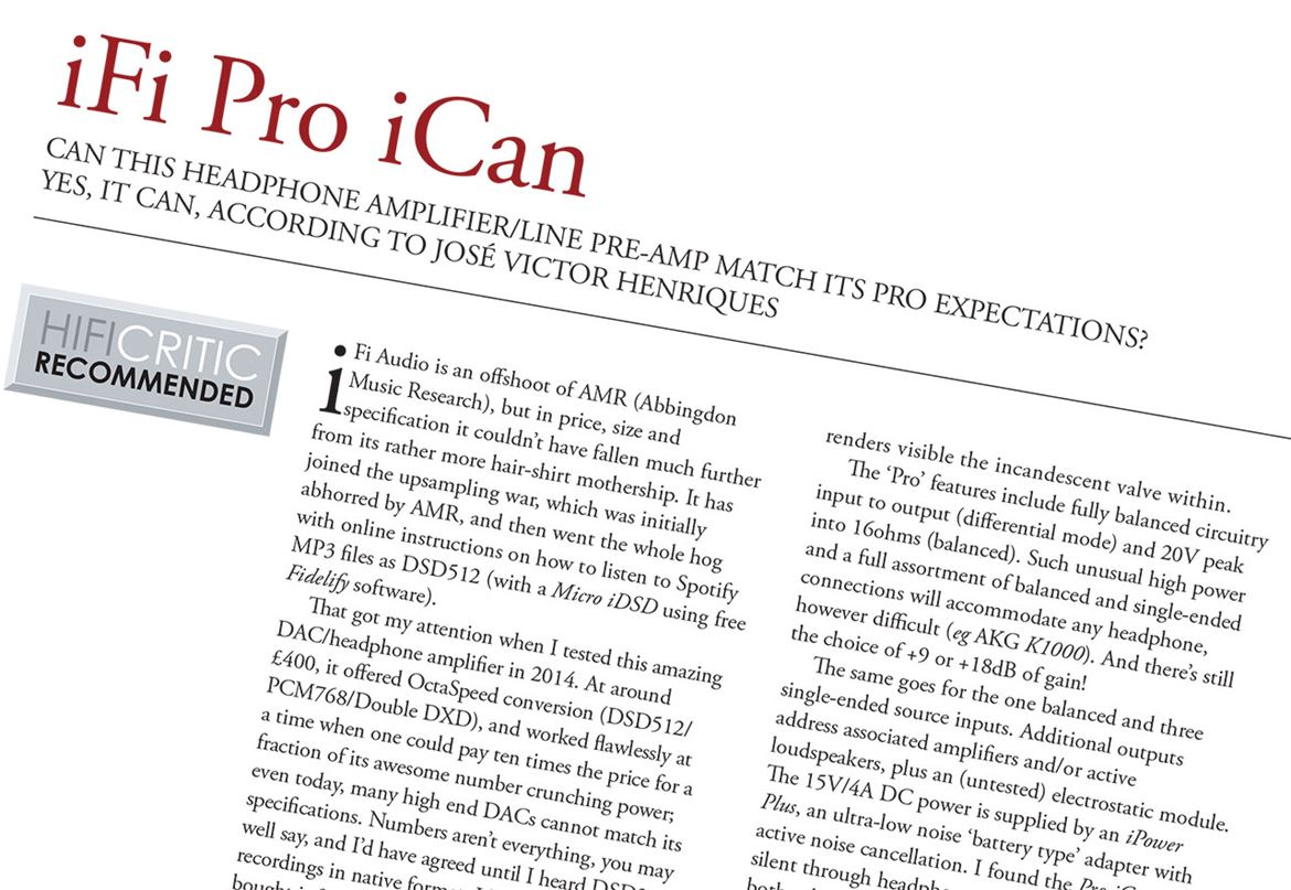 iFI iCAN Pro review by JVH in HifiCritic Jul/Sept 2016 magazine. To read the full review open the pdf on this page published with written authorization by HIFICRITIC Ltd 2016. All rights reserved.